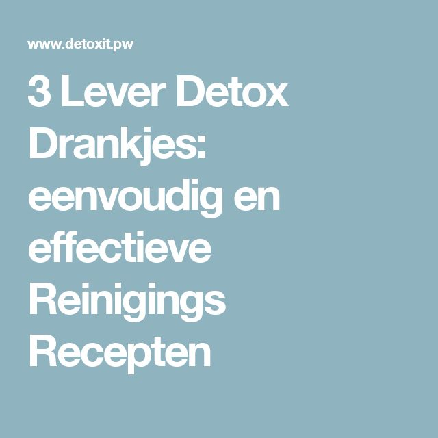 3 Lever Detox Drankjes: eenvoudig en effectieve Reinigings Recepten