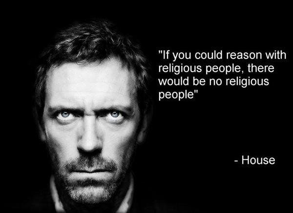 If you could reason with religious people, there would be no religious people at all.