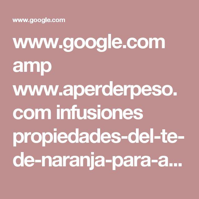 www.google.com amp www.aperderpeso.com infusiones propiedades-del-te-de-naranja-para-adelgazar.html amp
