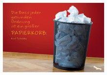 Die Basis jeder gesunden Ordnung ist ein großer Papierkorb. - Brunnen Verlag GmbH