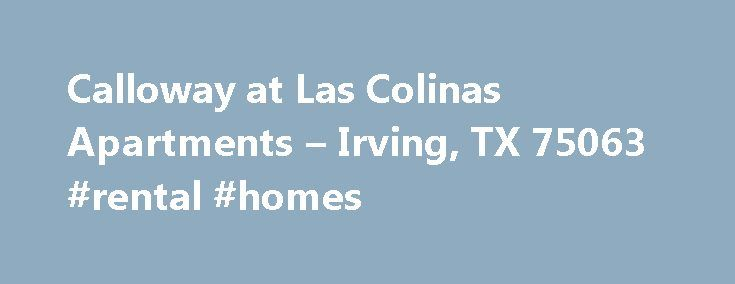 Calloway at Las Colinas Apartments – Irving, TX 75063 #rental #homes http://apartment.remmont.com/calloway-at-las-colinas-apartments-irving-tx-75063-rental-homes/  #las colinas apartments # Calloway at Las Colinas Amenities Apartment Features Air Conditioning Air Conditioning Balcony Balcony Ceiling Fan(s) Ceiling Fan(s) Dishwasher Dishwasher Fireplace Fireplace Microwave Microwave New/Renovated Interior New/Renovated Interior Oversized Closets Oversized Closets Stainless Steel Appliances…