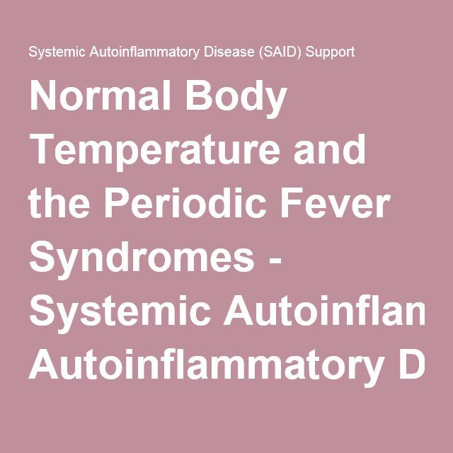 Normal Body Temperature and the Periodic Fever Syndromes - Systemic #Autoinflammatory Disease (SAID) Support. Link: http://saidsupport.org/normal-body-temperature-periodic-fever-syndromes/