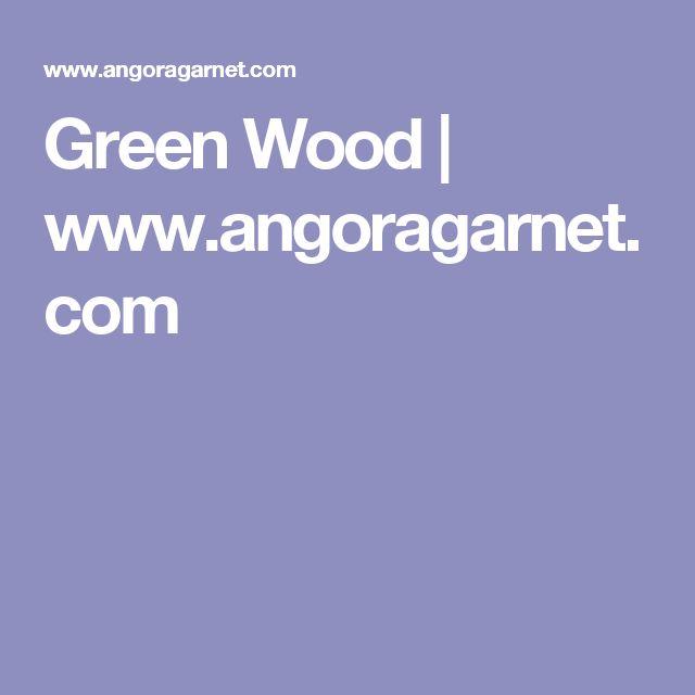 Green Wood | www.angoragarnet.com