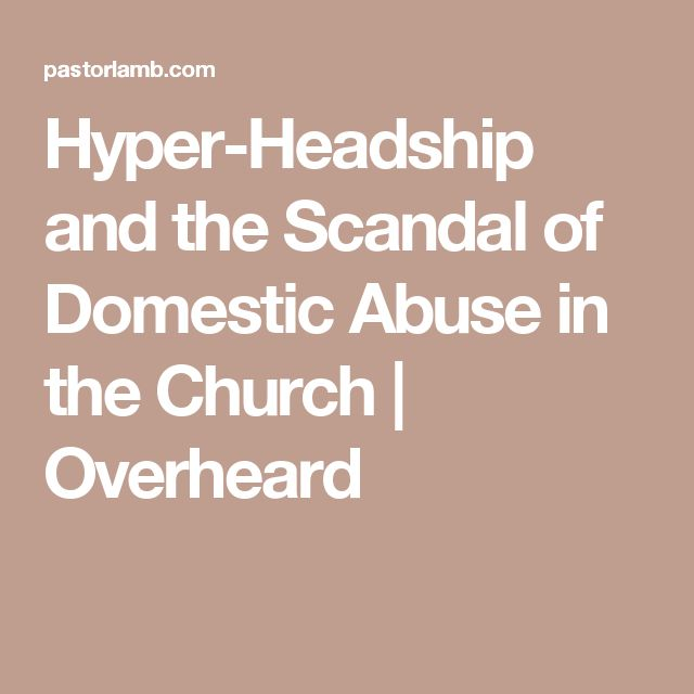 Hyper-Headship and the Scandal of Domestic Abuse in the Church | Overheard