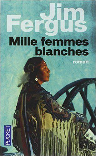 Amazon.fr - Mille femmes blanches - Jim FERGUS, Jean-Luc PININGRE - Livres