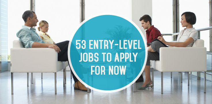 53 Incredible Entry-Level Jobs You Can Apply for Now! Just graduated last weekend and still don't have a job lined up? Don't fret. We've created a list of more than 50 entry-level positions that are perfect for recent grads looking to jump into the workforce (or anyone looking to start a new career).