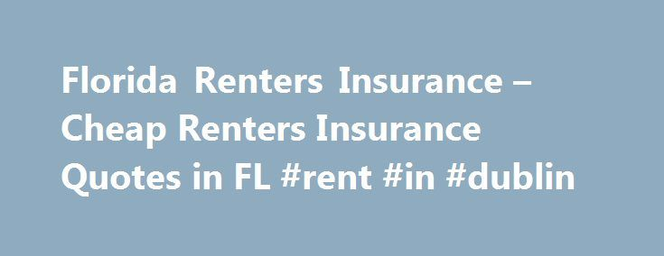 Florida Renters Insurance – Cheap Renters Insurance Quotes in FL #rent #in #dublin http://rental.remmont.com/florida-renters-insurance-cheap-renters-insurance-quotes-in-fl-rent-in-dublin/  #rental insurance # Find Florida Renters Insurance You Can Count On Before buying any policy, make sure you know the providing company you choose is dependable and trustworthy. You can check with your local Better Business Bureau, the State of Florida Department of Insurance, or private consumer advocacy…