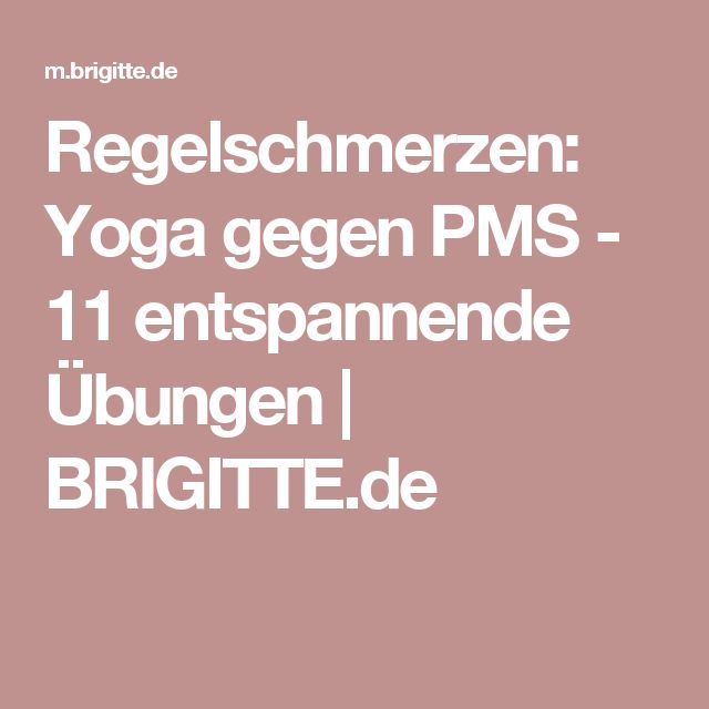Regelschmerzen: Yoga gegen PMS - 11 entspannende Übungen | BRIGITTE.de