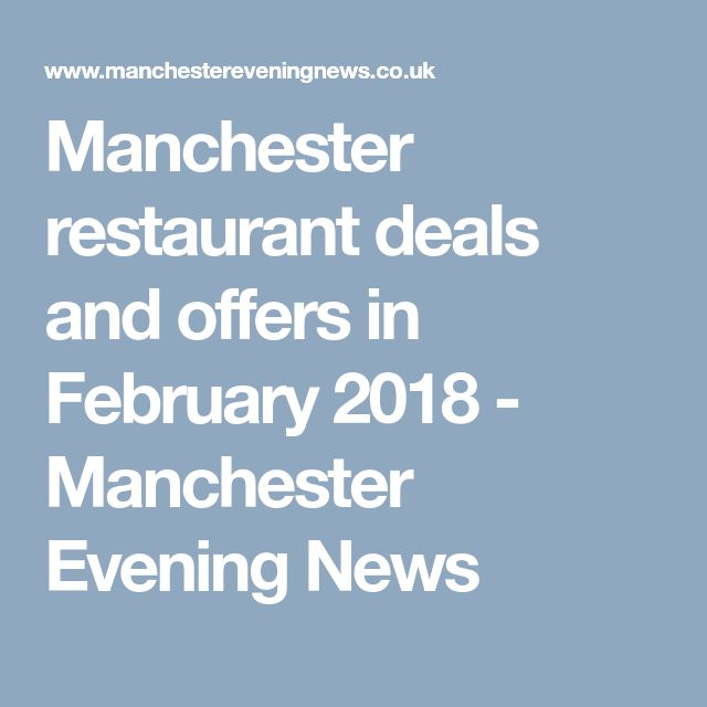Manchester restaurant deals and offers in February 2018 - Manchester Evening News