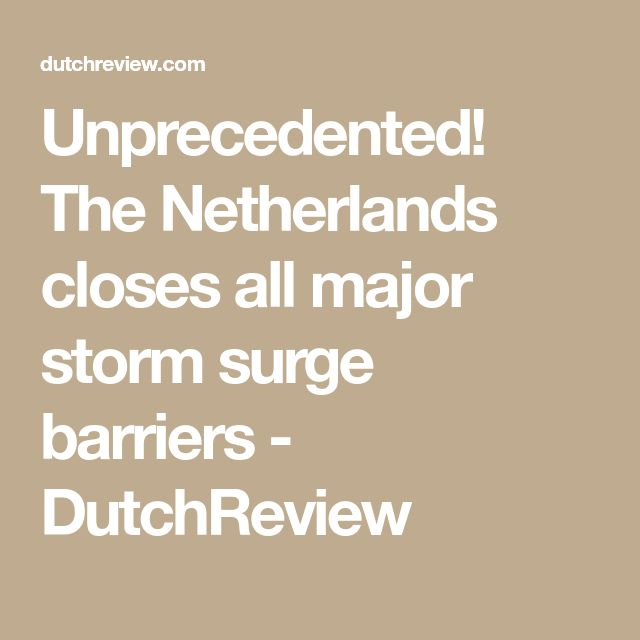 Unprecedented! The Netherlands closes all major storm surge barriers - DutchReview