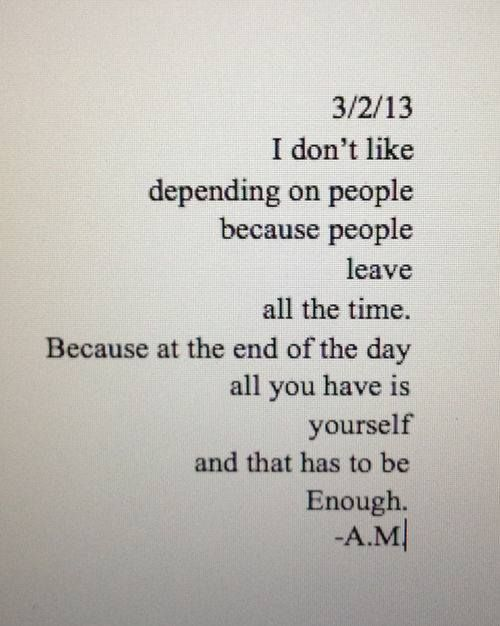 Because at the end of the day all you have is yourself and that has because at the end of the day all you have is yourself and that has to be enough love it pinterest thoughts quotation and poem solutioingenieria Images