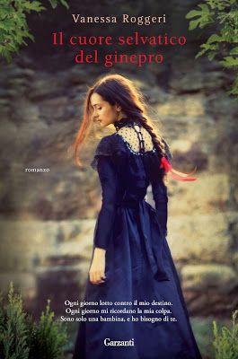 Il cuore selvatico del ginepro di Vanessa Roggeri (Garzanti, 2013). Clicca sull'immagine per vedere il booktrailer del libro