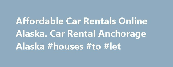Affordable Car Rentals Online Alaska. Car Rental Anchorage Alaska #houses #to #let http://rental.nef2.com/affordable-car-rentals-online-alaska-car-rental-anchorage-alaska-houses-to-let/  #affordable rental cars # OPEN 7 DAYS WEEK Rates do not include a 8% Municipality of Anchorage rental car tax, a 10% State of Alaska rental car tax, any airport imposed fee, LDW (loss Damage Waiver), infant seats, or additional driver charges. Rental Age Requirements Minimum rental age is 21 years old. All…