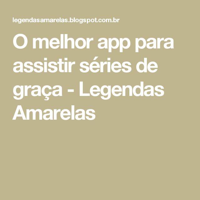 O melhor app para assistir séries de graça - Legendas Amarelas