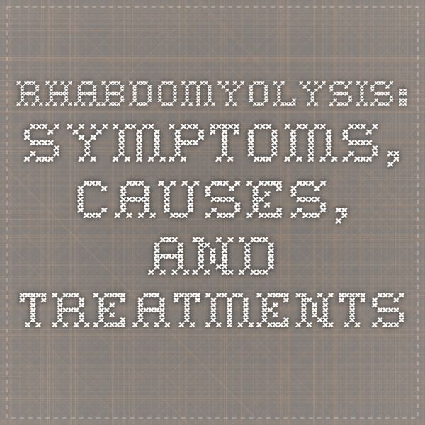 Rhabdomyolysis: Symptoms, Causes, and Treatments