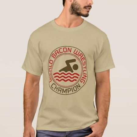 World Bacon Wrestling Champion T-Shirt - click/tap to personalize and buy