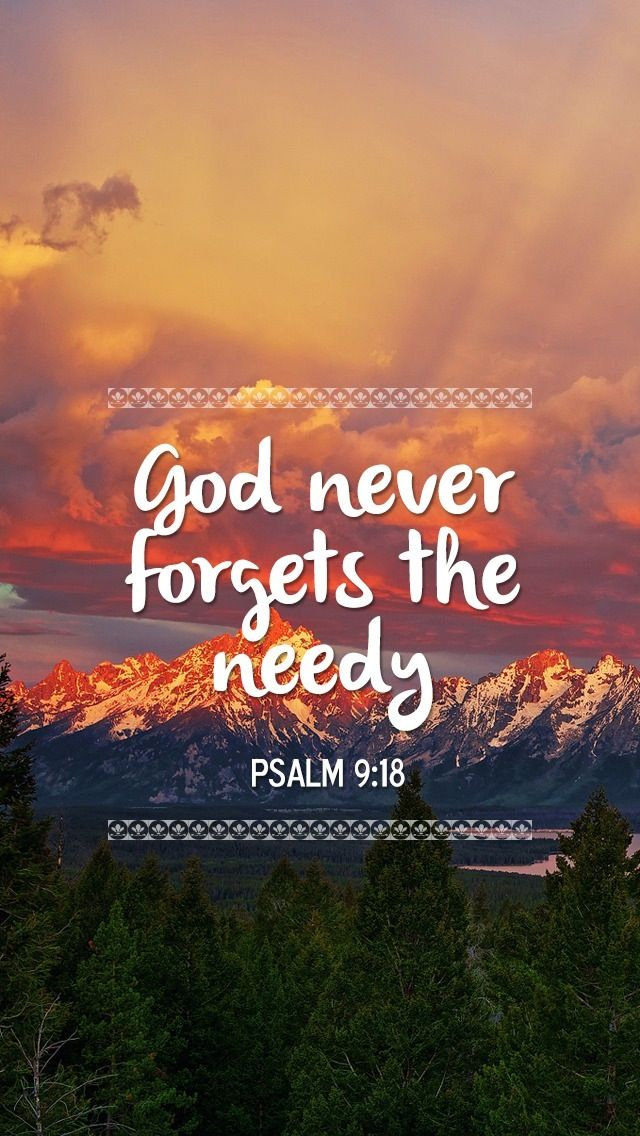 """""""For the needy shall not always be forgotten, and the hope of the poor shall not perish forever.""""  Align our hearts with Yours. Open our eyes to what and who are important to You."""