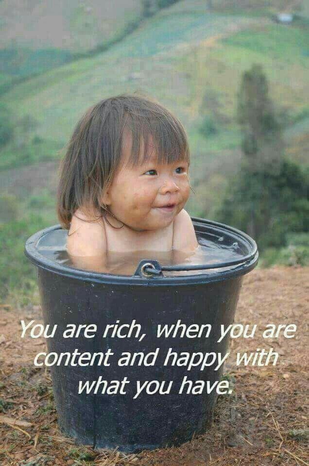 Vc é rico quando é contente e feliz com o que vc tem.