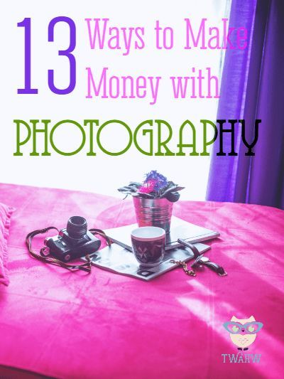 Several great ways to make money with your photography skills Make Money Money Making Ideas
