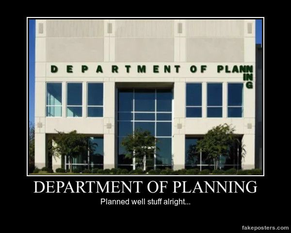 Department Of Planning - Demotivational Poster #Funny-Pics  http://www.flaproductions.net/funny-pics/departme… | Demotivational  posters, How to plan, Funny pictures