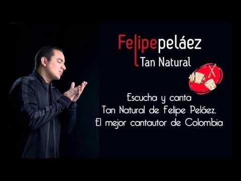 Felipe Pelaez   Tan Natural - YouTube