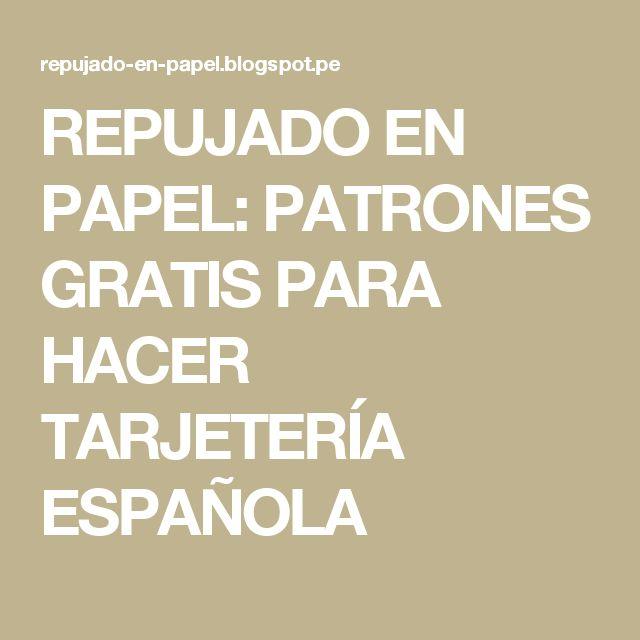 REPUJADO EN PAPEL: PATRONES GRATIS PARA HACER TARJETERÍA ESPAÑOLA