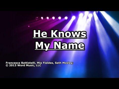 He Knows My Name - Francesca Battistelli - Lyrics - YouTube