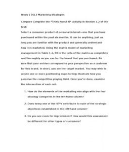 "Week 1 DQ 2 Marketing Strategies  Compare Complete the ""Think About It"" activity in Section 1.2 of the text:   Select a consumer product of personal interest—one that you have purchased within the past six months. It… (More)"