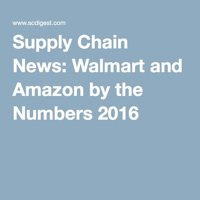 Supply Chain News: Walmart and Amazon by the Numbers 2016