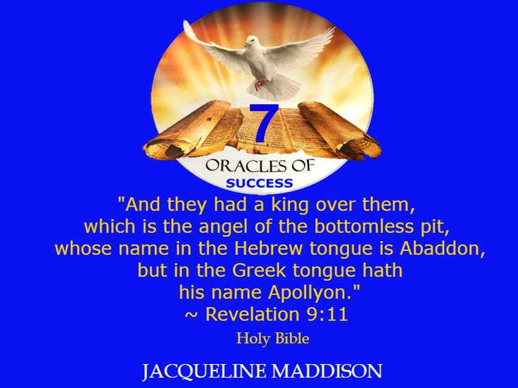 """And they had a king over them, which is the angel of the bottomless pit, whose name in the Hebrew tongue is Abaddon, but in the Greek tongue hath his name Apollyon."" ~ Revelation 9:11 Holy Bible ✨✨ #success #quotes #business #books #entrepreneur #life #inspiration #spirituality #motivation #motivational #God #Jesus #HolySpirit #holy #bible #wisdom"