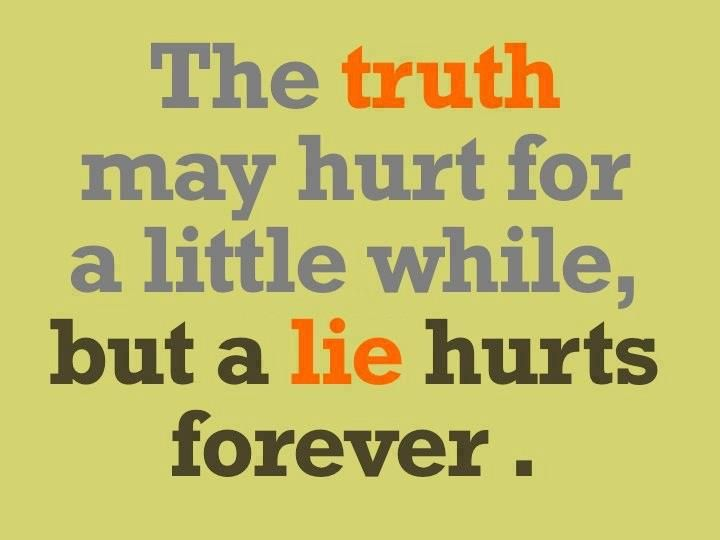 """The truth may hurt for a little while, but a lie hurts forever."""