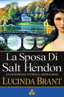 La Sposa Di Salt Hendon: Un Romanzo Storico Georgiano by Lucinda Brant. The Italian translation of SALT BRIDE. Out now at Smashwords and it's FREE! Enjoy! https://www.smashwords.com/books/view/209339#