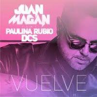 "RADIO   CORAZÓN  MUSICAL  TV: JUAN MAGÁN: ""VUELVE"" FEAT, PAULINA RUBIO Y DCS"