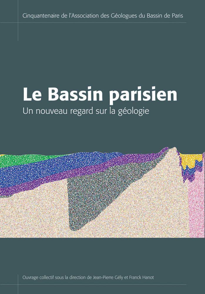 Le Bassin parisien : un nouveau regard sur la géologie / ouvrage collectif sous la direction de Jean-Pierre Gély et Franck Hanot. AGBP, 2014. Lilliad, cote 554.4 BAS, https://lilliad-primo.hosted.exlibrisgroup.com:443/33BUBLIL_VU1:default_scope:33BUBLIL_ALEPH000634074