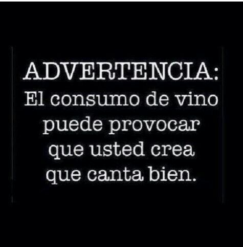 ADVERTENCIA: El consumo de vino puede provocar que usted crea que canta bien JAJA  #frases #chistosas