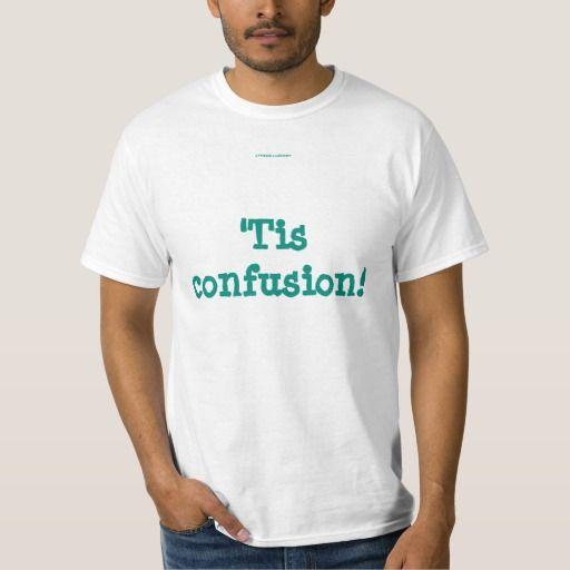 'Tis confusion! T Shirt