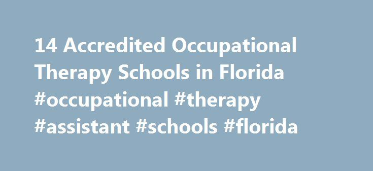 14 Accredited Occupational Therapy Schools in Florida #occupational #therapy #assistant #schools #florida http://gambia.nef2.com/14-accredited-occupational-therapy-schools-in-florida-occupational-therapy-assistant-schools-florida/  # Find Your Degree Occupational Therapy Schools In Florida Florida has 14 accredited occupational therapy schools where occupational therapy faculty who teach occupational therapy classes can find employment. The graphs, statistics and analysis below outline the…