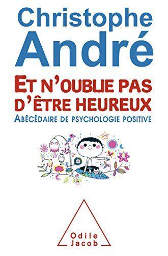 Et n'oublie pas d'être heureux: ?Abécédaire de psychologie positive de Christophe André http://www.amazon.fr/dp/2738129056/ref=cm_sw_r_pi_dp_S57Lwb0YBX452