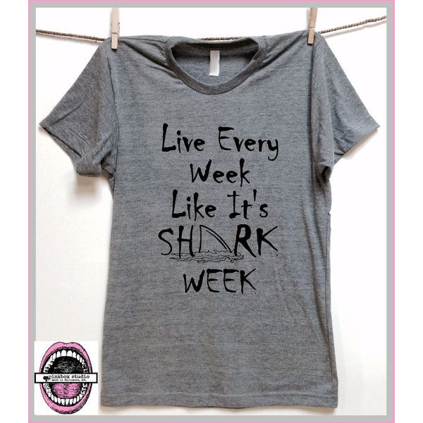 Shark Shirt Live Every Week Like It's Shark Week Shark Lover Grey... ($20) ❤ liked on Polyvore featuring tops, t-shirts, shirts, black, women's clothing, heather grey shirt, graphic design t shirts, grey t shirt, grey shirt and print t shirts