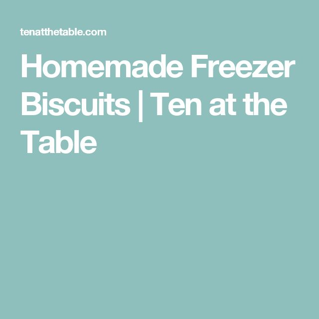 Homemade Freezer Biscuits | Ten at the Table