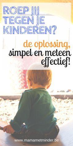3 simpele en toch eenvoudige tips om nooit meer te moeten roepen tegen je kind. Zorg voor rust door enkele simpele aanpassingen.