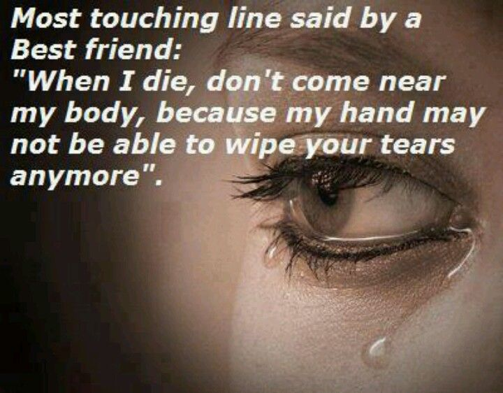 For you...When I die, don't come near my body, because my hand may not be able to wipe your tears anymore...