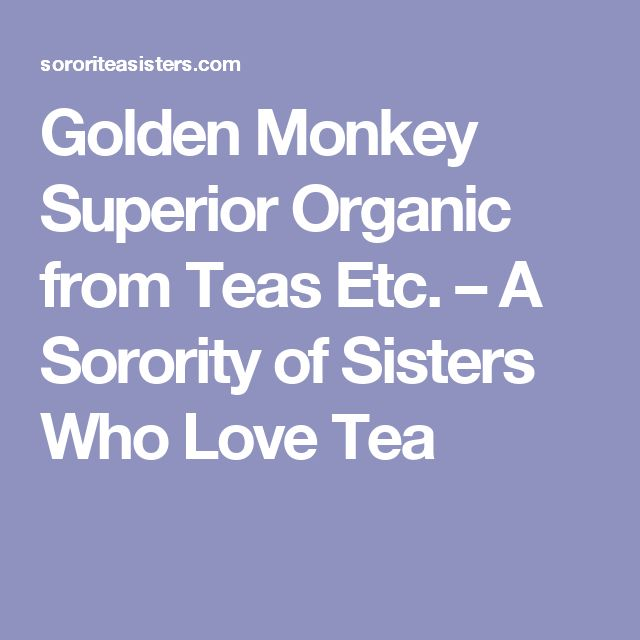 Golden Monkey Superior Organic from Teas Etc. – A Sorority of Sisters Who Love Tea