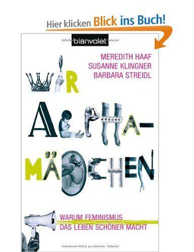 Wir Alphamädchen: Warum Feminismus das Leben schöner macht: Amazon.de: Meredith Haaf, Susanne Klingner, Barbara Streidl: Bücher