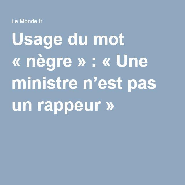 Usage du mot «nègre»: «Une ministre n'est pas un rappeur»