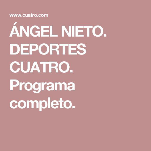 ÁNGEL NIETO. DEPORTES CUATRO. Programa completo.