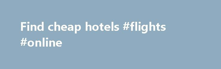 Find cheap hotels #flights #online http://cheap.nef2.com/find-cheap-hotels-flights-online/  #find cheap hotels # Hotels Here at lastminute.com, we know hotels, and we aim to bring you the best price on a last minute booking. From modern apartments and traditional guesthouses to well-known brands and boutique accommodations; we've got a great choice of places to stay. If you're looking to save a bit of money on your holiday, check out our selection of cheap rooms, or if you want to celebrate…