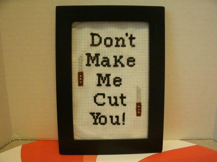 Don't Make Me Cut You Cross Stitch by MEWtube3000