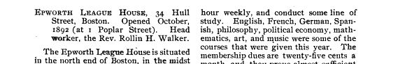 This entry in the Pratt Institute Monthly (Sept. 1894 - June 1865) lists Dr. Rollin Walker as the Head Worker at the Epworth League House in Boston. This entry appears on the same page as Jane Addams Hull House (Chicago).