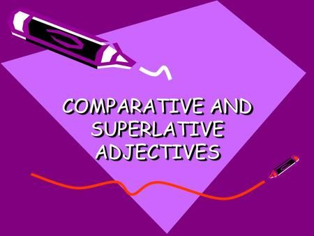 COMPARATIVE AND SUPERLATIVE ADJECTIVES. FORMING COMPARATIVES AND SUPERLATIVES One syllable adjectives -add -er or -est AdjectiveComparativeSuperlative.